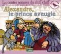 Hervé Millancourt - Alexandre, le prince aveugle. 1 CD audio