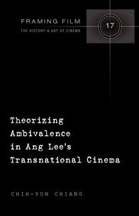Chih-yun Chiang - Theorizing Ambivalence in Ang Lee's Transnational Cinema.