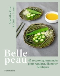 Chihiro Masui et Machiko Kibé - Cuisine et gastronomie  : Belle peau - 45 recettes gourmandes pour repulper, illuminer, défatiguer.