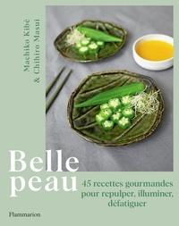 Chihiro Masui et Machiko Kibé - Belle peau - 45 recettes gourmandes pour repulper, illuminer, défatiguer.