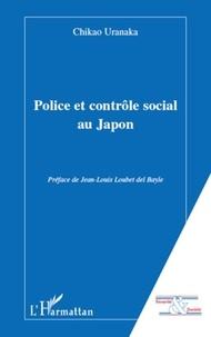 Chikao Uranaka - Police et contrôle social au Japon.