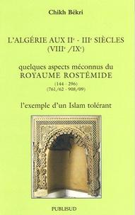 Chikh Bekri - L'Algérie aux IIe/IIIe siécles (VIIIe/IXe) - Quelques aspects méconnus du Royaume Rostémide (144-296).