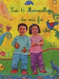 Chikh Khadija et Chikh Abdelhafid - Les 6 Merveilles de ma foi - Edition bilingue français-arabe.