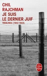 Chil Rajchman - Je suis le dernier Juif - Treblinka (1942-1943).
