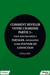 Chilina Hills - Comment relever votre charisme - Partie 3 - Vous avez des idées à partager : développez votre pouvoir de conviction.