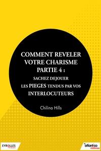 Chilina Hills - Comment relever votre charisme - Partie 4 - Sachez déjouer les pièges tendus par vos interlocuteurs.