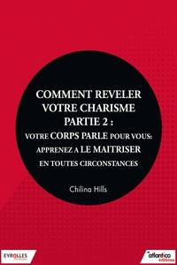 Chilina Hills - Comment révéler votre charisme - Partie 2 - Votre corps parle pour vous, apprenez à le maîtriser en toutes circonstances.