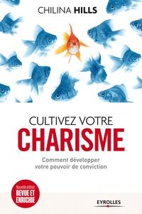 Chilina Hills - Cultivez votre charisme - Et développez votre pouvoir de conviction.