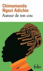 Télécharger gratuitement des livres électroniques Autour de ton cou par Chimamanda Ngozi Adichie 9782072778582