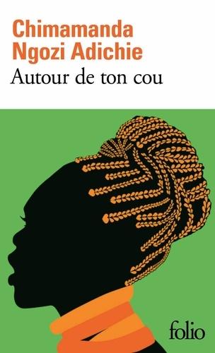 Chimamanda Ngozi Adichie - Autour de ton cou.