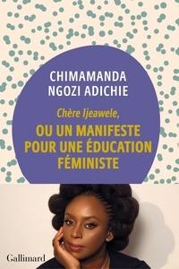 Chimamanda Ngozi Adichie et Marguerite Capelle - Chère Ijeawele,ou un manifeste pour une éducation féministe.