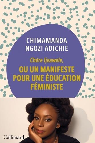 Chère Ijeawele,ou un manifeste pour une éducation féministe