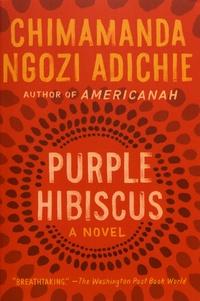 Chimamanda Ngozi Adichie - Purple Hibiscus.