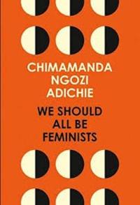 Chimamanda Ngozi Adichie - We should all be feminists.