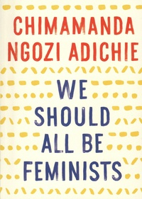 Chimamanda Ngozi Adichie - We Should All Be Feminists.