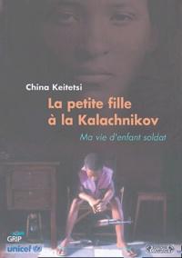 China Keitetsi - La petite fille à la Kalashnikov - Ma vie d'enfant soldat.