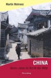 CHINA - Meine Jahre im Reich der Mitte.