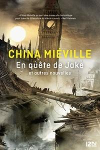 China Miéville - En quête de Jake et autres nouvelles.