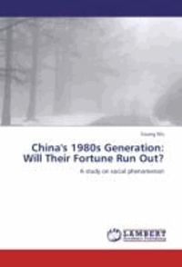 China's 1980s Generation: Will Their Fortune Run Out? - A study on social phenomenon.