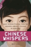 Chinese Whispers - Why Everything You've Heard About China is Wrong.