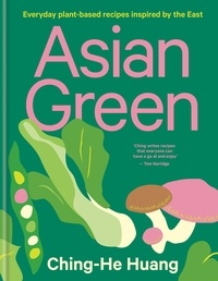Ching-He Huang - Asian Green - Everyday plant-based recipes inspired by the East.