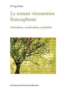 Ching Selao - Le roman vietnamien francophone - Orientalisme, occidentalisme et hybridité.