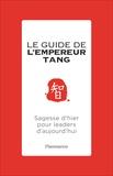 Chinghua Tang - Le guide de l'empereur Tang - Sagesse d'hier pour leaders d'aujourd'hui.