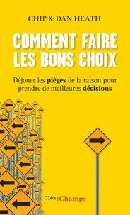 Chip et Dan Heath - Comment faire les bons choix - Déjouer les pièges de la raison pour prendre de meilleures décisions.