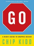 Chip Kidd - GO - A Kidd's Guide to Graphic Design.