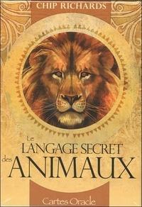 Chip Richards - Le langage secret des animaux - Avec 46 cartes oracle.