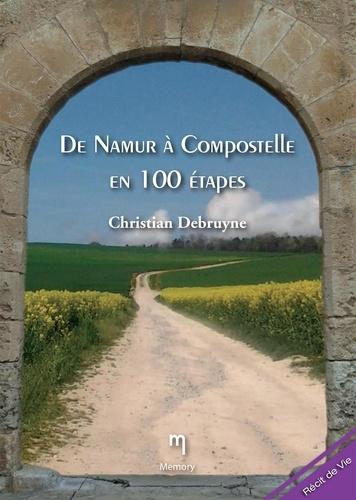 Chirstian Debruyne - De Namur à Compostelle en 100 étapes - Récit de voyage.