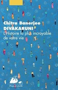 Chitra-Banerjee Divakaruni - L'histoire la plus incroyable de votre vie.