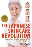 Chizu Saeki - The Japanese Skincare Revolution - : How to Have the Most Beautiful Skin of Your Life - At Any Age.