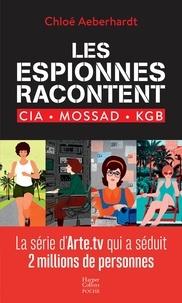 Chloé Aeberhardt - Les espionnes racontent - CIA, Mossad, KGB.