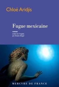 Chloe Aridjis et Bargel Antoine - Fugue mexicaine.