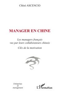 Chloé Ascencio - Manager en Chine - Les managers français vus par leurs collaborateurs chinois - Clés de la motivation.