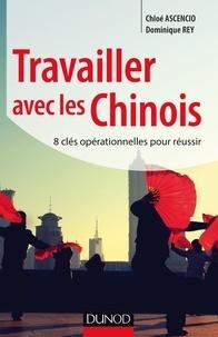 Chloé Ascencio et Dominique Rey - Travailler avec les Chinois - Les 8 clés du succès.