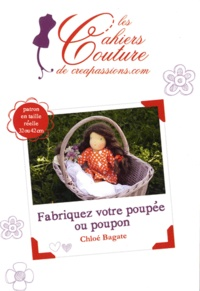 Chloé Bagate - Fabriquez votre poupée ou poupon.
