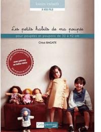 Chloé Bagate - Les petits habits de ma poupée - Pour poupées et poupons de 32 à 42 cm.