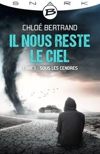 Chloé Bertrand - Il nous reste le ciel Tome 1 : Sous les cendres.