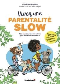 Vivez une parentalité slow- Et si vous trouviez votre rythme pour mieux vivre en famille ? - Chloe Blin-maginot  