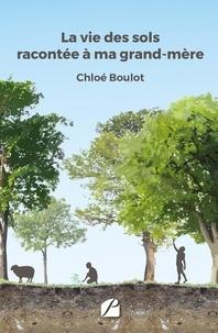 Livres et téléchargement gratuit La vie des sols racontée à ma grand-mère PDF in French 9782754748292 par Chloé Boulot