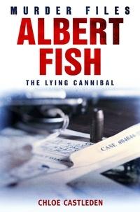 Chloe Castleden - Albert Fish - The Lying Cannibal.