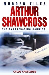 Chloe Castleden - Arthur Shawcross - The Exaggerating Cannibal.