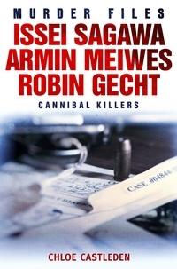 Chloe Castleden - Issei Sagawa, Armin Meiwes, Robin Gecht - Three Cannibal Killers.