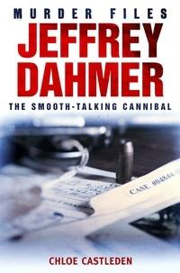 Chloe Castleden - Jeffrey Dahmer - The Smooth-talking Cannibal.