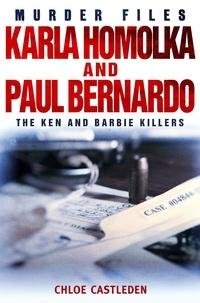Chloe Castleden - Karla Homolka and Paul Bernardo - The Ken and Barbie Killers.