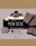 Chloé Chamulidrat et Julia Gruber - L'atelier de mon bébé - + un kit complet pour réaliser une brassière, des chaussons et un bonnet de laine.