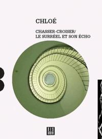 Chloé - Chasser croiser - Le surréel et son écho.