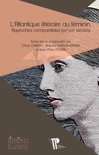Chloé Chaudet et Stefania Cubeddu-Proux - L'Atlantique littéraire au féminin - Approches comparatistes (XXe-XXIe siècles).